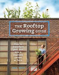 the rooftop growing guide by annie novak penguinrandomhouse com