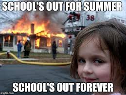 Schools Out Meme - disaster girl meme imgflip