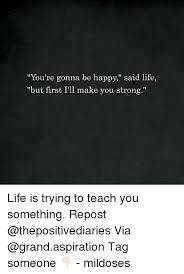 Happy Life Meme - you re gonna be happy said life but first i ll make you strong
