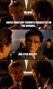 Goonies Meme - guess who s my favorite character on the goonies one eyed willie