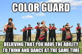 Color Guard Memes - color guard believing that you have the ability to think and dance