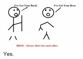 I Ve Got Your Back Meme - i ve got your back i ve got your rear bros always there for each