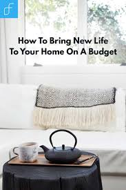 How To Design Home On A Budget by How To Bring New Life To Your Home On A Budget The Fracture Blog