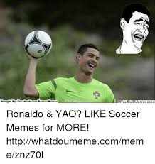 Soccer Memes Facebook - brought by facebookcomsoccermemez whatllollm ronaldo yao like