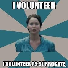 Volunteer Meme - i volunteer i volunteer as surrogate i volunteer meme generator