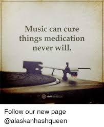 Perspective Meme - music can cure things medication never will higher perspective