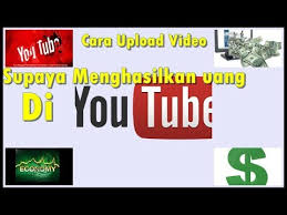 upload video di youtube menghasilkan uang cara upload video supaya menghasilkan uang di youtube youtube