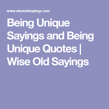 being unique sayings and being unique quotes wise sayings