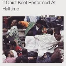 Chief Keef Meme - if chief keef performed at halftime