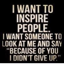 Inspiration Memes - 25 best memes about i want to inspire people i want to inspire