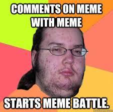 Meme Comments - comments on meme with meme starts meme battle butthurt dweller