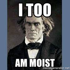 I Am Moist Meme - i too am moist john c calhoun meme generator