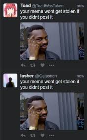 Post It Meme - your meme can t be stolen if you don t post it rollsafe