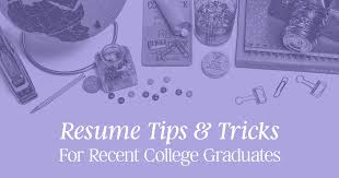 resume for college graduates resume tips u0026 tricks for recent college graduates creative