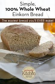 Whole Wheat Bread Machine Recipes Simple 100 Whole Wheat Einkorn Bread My Humble Kitchen