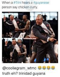 Trini Memes - when a trini hears a guyanese person say chicken curry