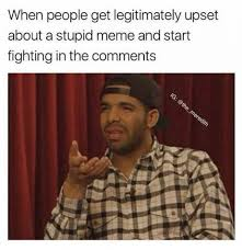 People Are Stupid Meme - when people get legitimately upset about a stupid meme and start