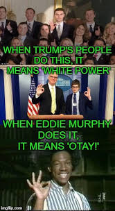 White Power Meme - when trump s people do this it means white power when eddie