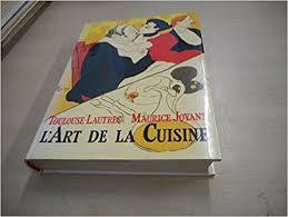 cuisine toulouse l de la cuisine toulouse lautrec maurice joyant preface par