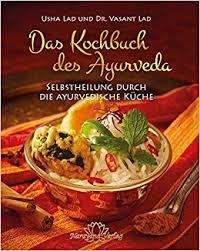 ayurvedische küche das kochbuch des ayurveda selbstheilung durch die ayurvedische