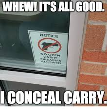 Carry On Meme - whew its allgood notice no open firearms conceal carry meme on me me