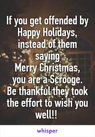 you get offended by happy holidays instead of them saying merry