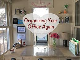 Organizing Your Office Desk Organizing Your Office Again Okay Mine Not Yours The Busy