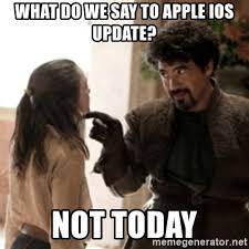 Ios Meme Generator - what do we say to apple ios update not today not today arya