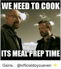 Meal Prep Meme - we need to cook its meal prep time gains gym meme on esmemes com