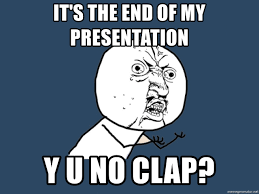 This Is The End Meme Generator - it s the end of my presentation y u no clap y u no meme generator