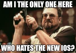 Ios Meme - hate the new ios imgflip