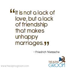 wedding quotes nietzsche it is not a lack of but a lack of friendship that makes