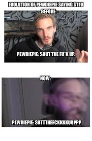 Stfu Meme - evolution of pewdiepie saying stfu pewdiepiesubmissions