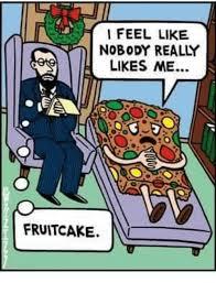 Fruitcake Meme - i feel like nobody really likes me fruit cake meme on me me