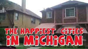 happiest city in america the 10 happiest cities in michigan youtube