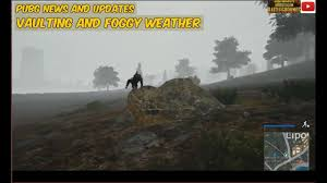 pubg vaulting pubg updates and news vaulting and foggy weather youtube
