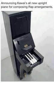 Piano Memes - announcing kawai s all new upright piano for composing rap