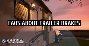faqs about trailer brakes performance trailer braking