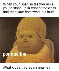 Doe Memes - when your spanish teacher asks you to stand up in front of the class