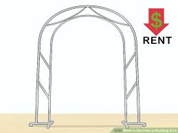 how to decorate wedding arch how to decorate a wedding arch with pictures wikihow
