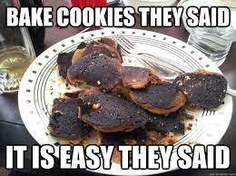 Baking Meme - bake cookies they said it is easy they said kp baking cookies