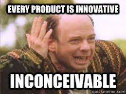 Inconceivable Meme - every product is innovative inconceivable inconceivable quickmeme