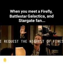 Battlestar Galactica Meme - when you meet a firefly battlestar galactica and stargate fan i