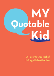 everyday quote from the notebook my quotable kid a parents u0027 journal of unforgettable quotes