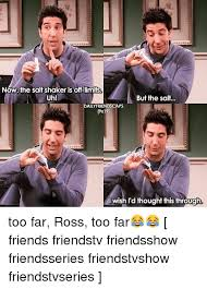 Friends Show Meme - now the salt shaker is off limits uh but the salt