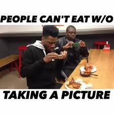 Food Photo Meme - humor people can t eat without taking a picture