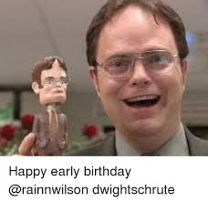 Dwight Schrute Meme - happy early birthday dwightschrute meme on me me
