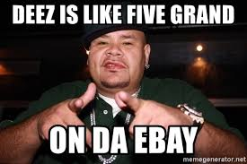 Fat Joe Meme - deez is like five grand on da ebay fat joe point meme generator