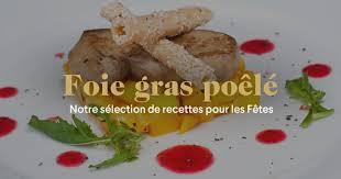 comment cuisiner le foie gras cru recettes de foie gras poêlé préparation et cuisson