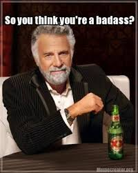 You Re A Badass Meme - meme creator so you think you re a badass meme generator at